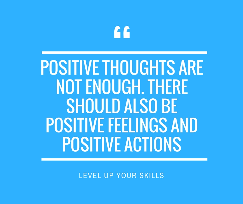 Positive Thoughts Are Not Enough Because Action Matters