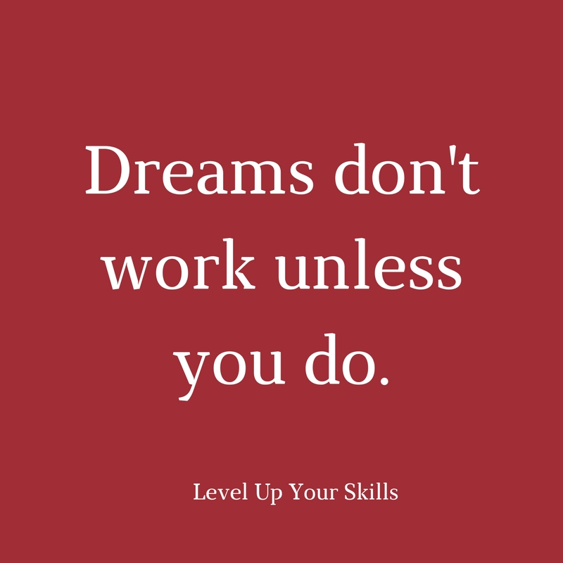 Dreams Are Awesome, but Hard Work Wins the Day