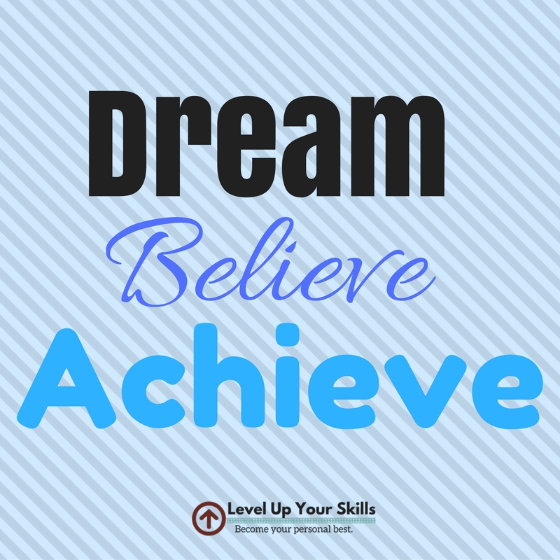 Dream Believe Achieve Is a Variation of the Quote