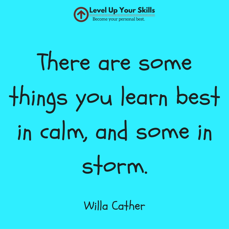 There Are Some Things You Learn Best in Calm, some in Storm.