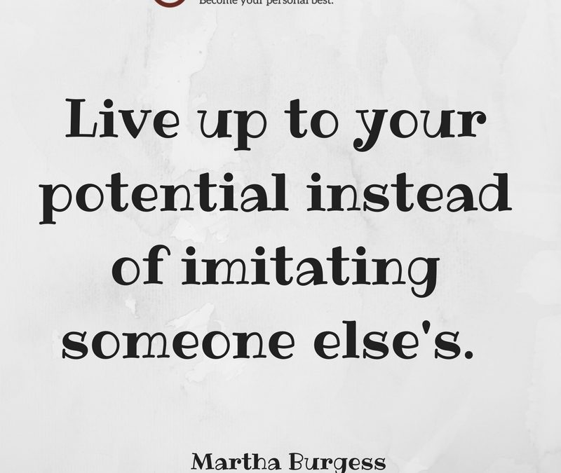 Live up to Your Potential Instead of Imitating Someone Else's