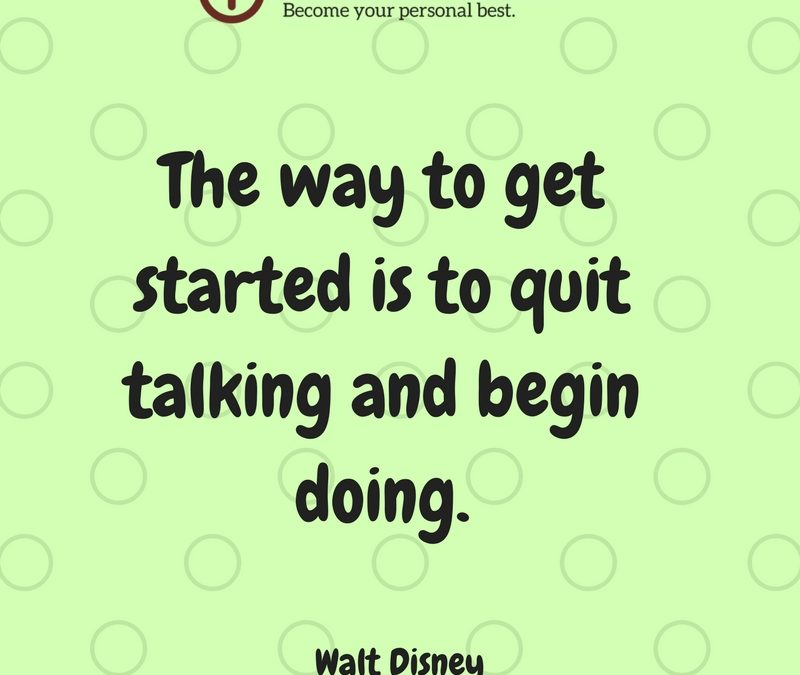 The Best Way to Get Started Is to Begin Doing