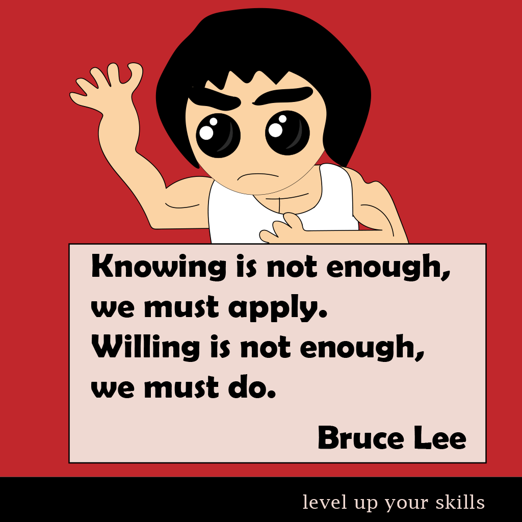 Knowing Is Not Enough - Bruce Lee Quote