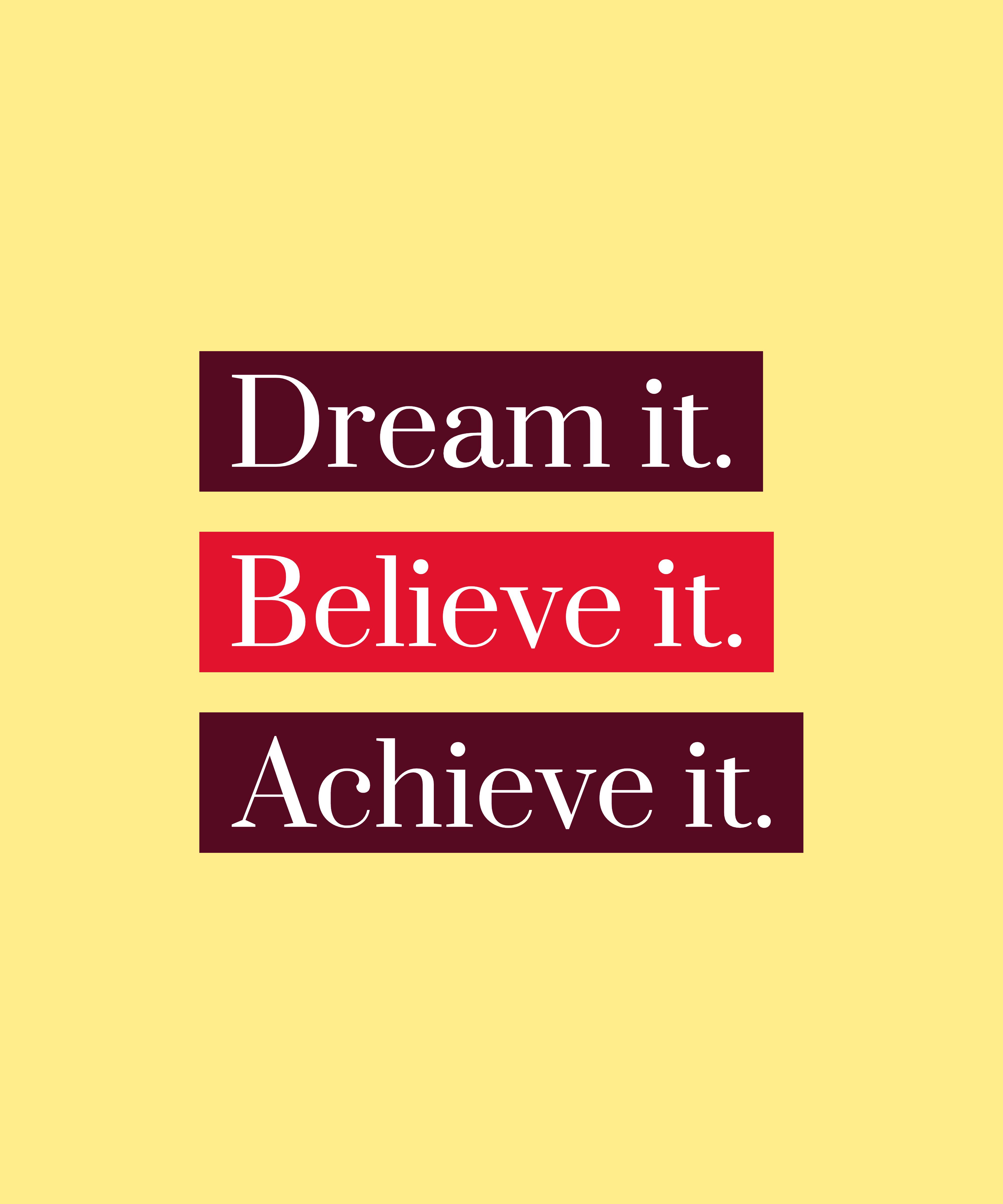 Dream It - Believe It - Achieve It